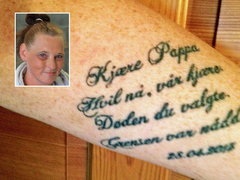 Lise hus har tatovert «Kjære pappa. Hvil nå, vår kjære. Døden du valgte. Grensen var nådd. 28.04.2013» på armen. De samme ordene sto i farens dødsannonse etter selvmordet.